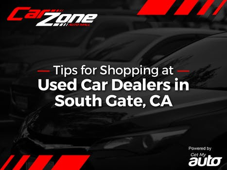 Tips for Shopping at Used Car Dealers in South Gate, CA