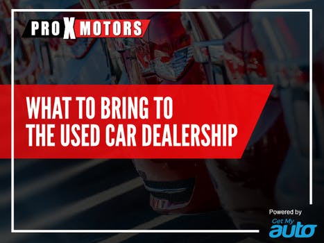 What to Bring to the Used Car Dealership ProX Motors