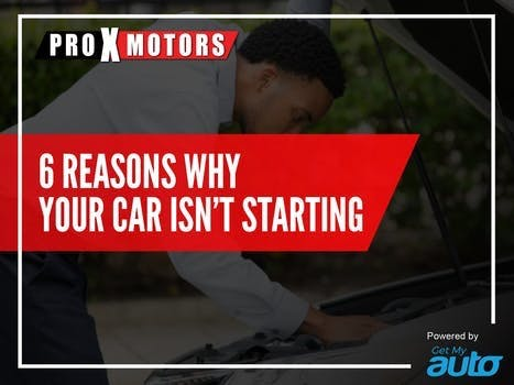6 Reasons Why Your Car Isn't Starting ProXMotors