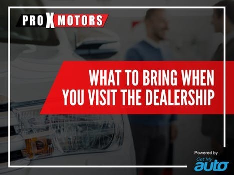 What to Bring When You Visit the Dealership