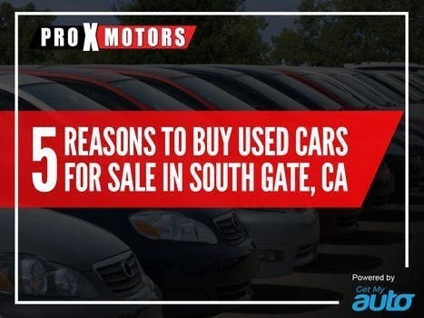 5 Reasons to Buy Used Cars for Sale in South Gate, CA