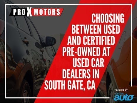 Choosing Between Used and Certified Pre-Owned at Used Car Dealers in South Gate, CA