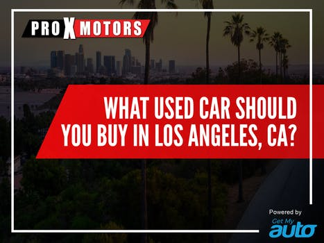 What Used Car Should you buy in Los Angeles, Ca?