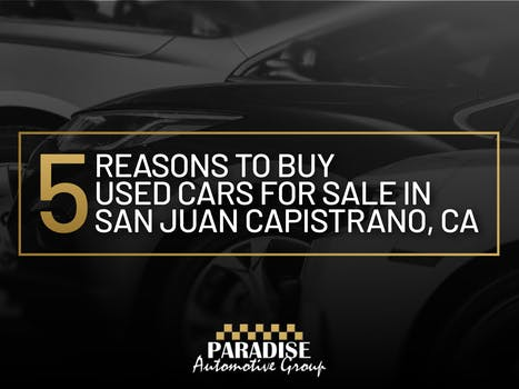 5 Reasons to Buy Used Cars for Sale in San Juan Capistrano, CA