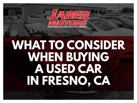 What to Consider When Buying a Used Car in Fresno, CA