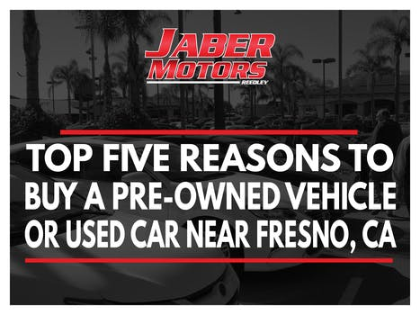 Top Five Reasons to Buy a Pre-Owned Vehicle or Used Car  Near Fresno, CA