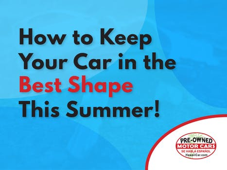 How to Keep Your Car in the Best Shape This Summer!