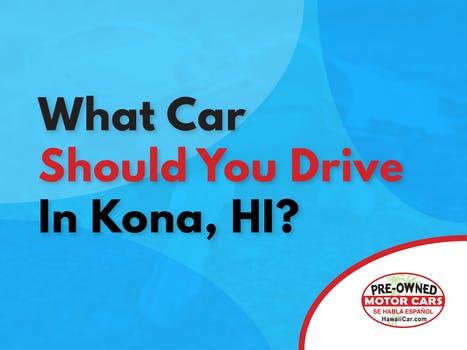 What Car Should You Drive In Kona, HI?
