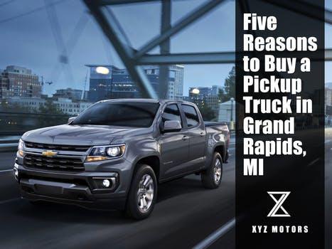 Five Reasons to Buy a Pickup Truck in Grand Rapids, MI